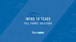 Intro to Teads Full Funnel Solutions