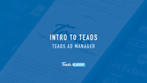Intro to Teads Teads Ad Manager