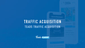 Teads Traffic Acquisition